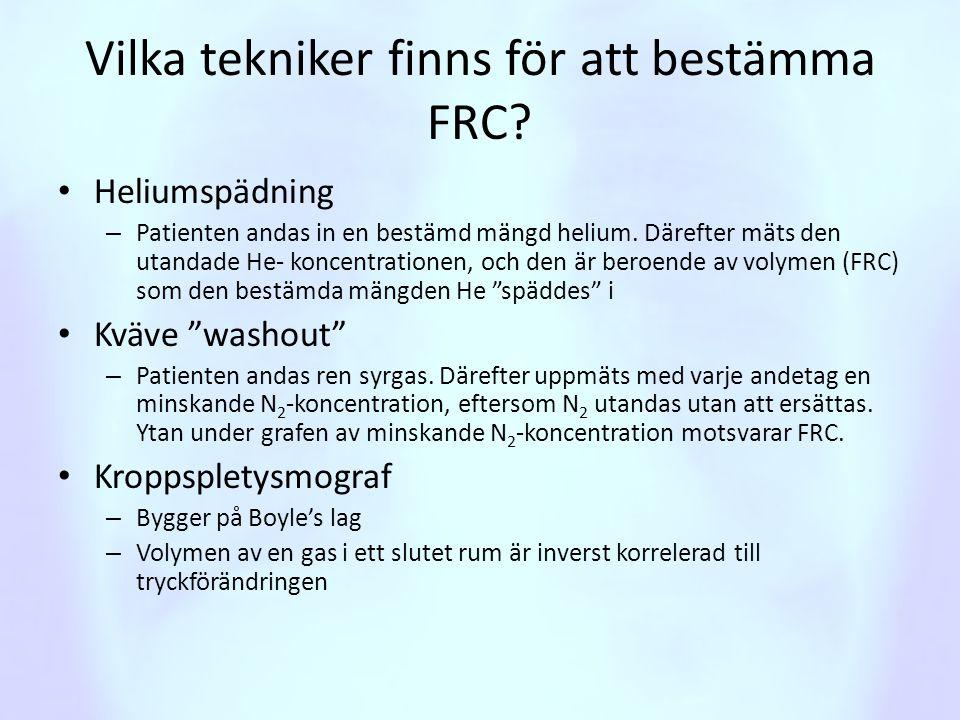 Vilka tekniker finns för att bestämma FRC? • Heliumspädning – Patienten andas in en bestämd mängd helium. Därefter mäts den utandade He- koncentration