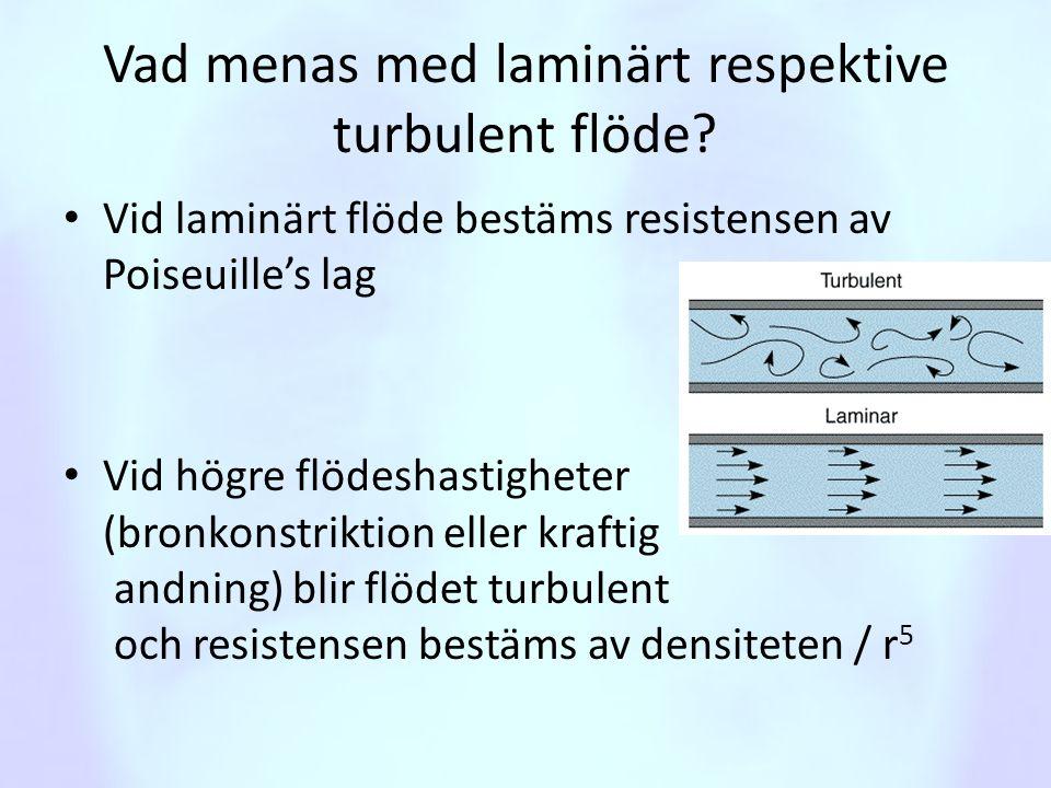 Vad menas med laminärt respektive turbulent flöde? • Vid laminärt flöde bestäms resistensen av Poiseuille's lag • Vid högre flödeshastigheter (bronkon