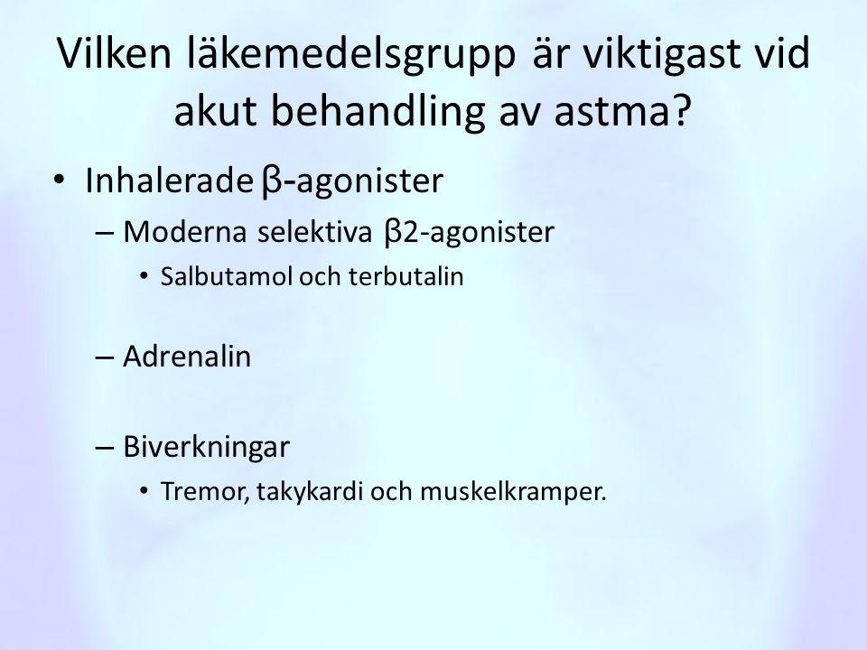 Vilken läkemedelsgrupp är viktigast vid akut behandling av astma? • Inhalerade β- agonister – Moderna selektiva β 2-agonister • Salbutamol och terbuta