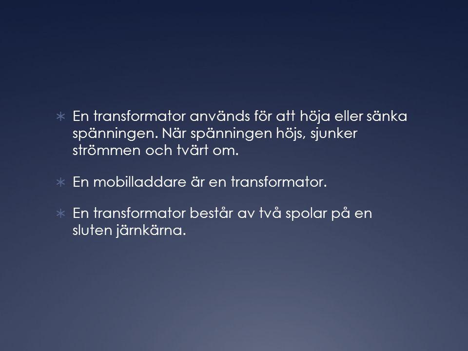  En transformator används för att höja eller sänka spänningen. När spänningen höjs, sjunker strömmen och tvärt om.  En mobilladdare är en transforma