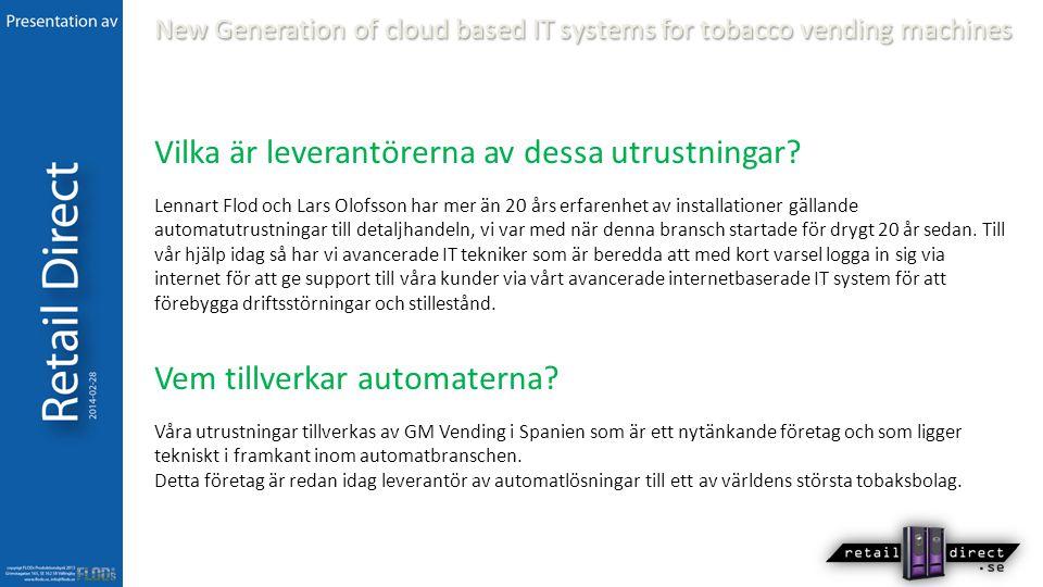 Vilka är leverantörerna av dessa utrustningar? Lennart Flod och Lars Olofsson har mer än 20 års erfarenhet av installationer gällande automatutrustnin