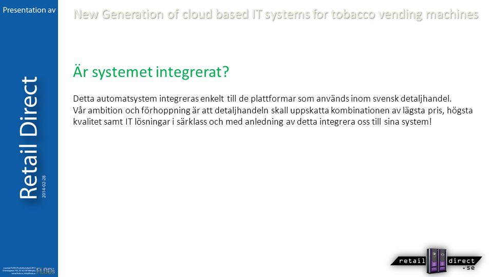 Är systemet integrerat? Detta automatsystem integreras enkelt till de plattformar som används inom svensk detaljhandel. Vår ambition och förhoppning ä
