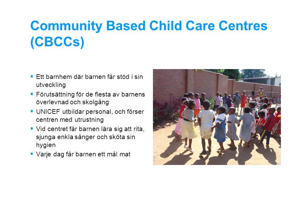 Community Based Child Care Centres (CBCCs)  Ett barnhem där barnen får stöd i sin utveckling  Förutsättning för de flesta av barnens överlevnad och skolgång  UNICEF utbildar personal, och förser centren med utrustning  Vid centret får barnen lära sig att rita, sjunga enkla sånger och sköta sin hygien  Varje dag får barnen ett mål mat