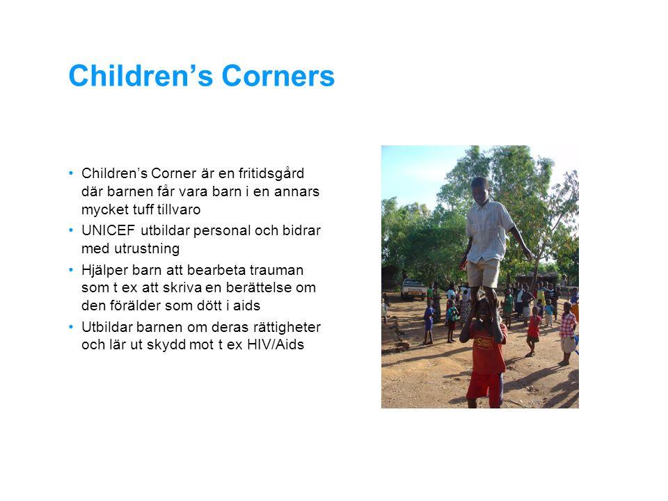 Children's Corners • Children's Corner är en fritidsgård där barnen får vara barn i en annars mycket tuff tillvaro • UNICEF utbildar personal och bidrar med utrustning • Hjälper barn att bearbeta trauman som t ex att skriva en berättelse om den förälder som dött i aids • Utbildar barnen om deras rättigheter och lär ut skydd mot t ex HIV/Aids