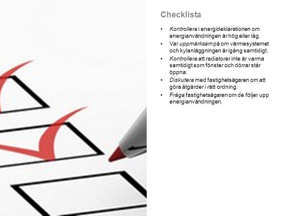 Checklista •Kontrollera i energideklarationen om energianvändningen är hög eller låg. •Var uppmärksam på om värmesystemet och kylanläggningen är igång