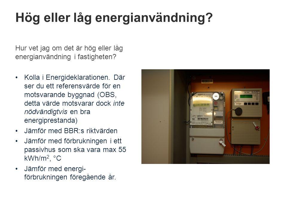Hög eller låg energianvändning? Hur vet jag om det är hög eller låg energianvändning i fastigheten? •Kolla i Energideklarationen. Där ser du ett refer