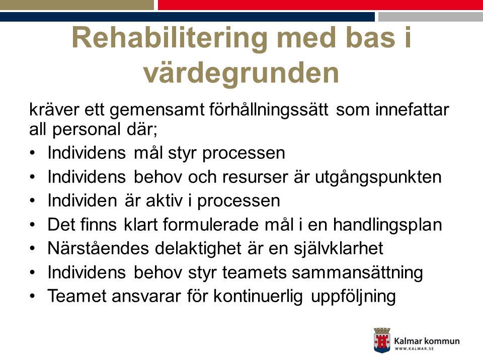 Rehabilitering med bas i värdegrunden kräver ett gemensamt förhållningssätt som innefattar all personal där; •Individens mål styr processen •Individen