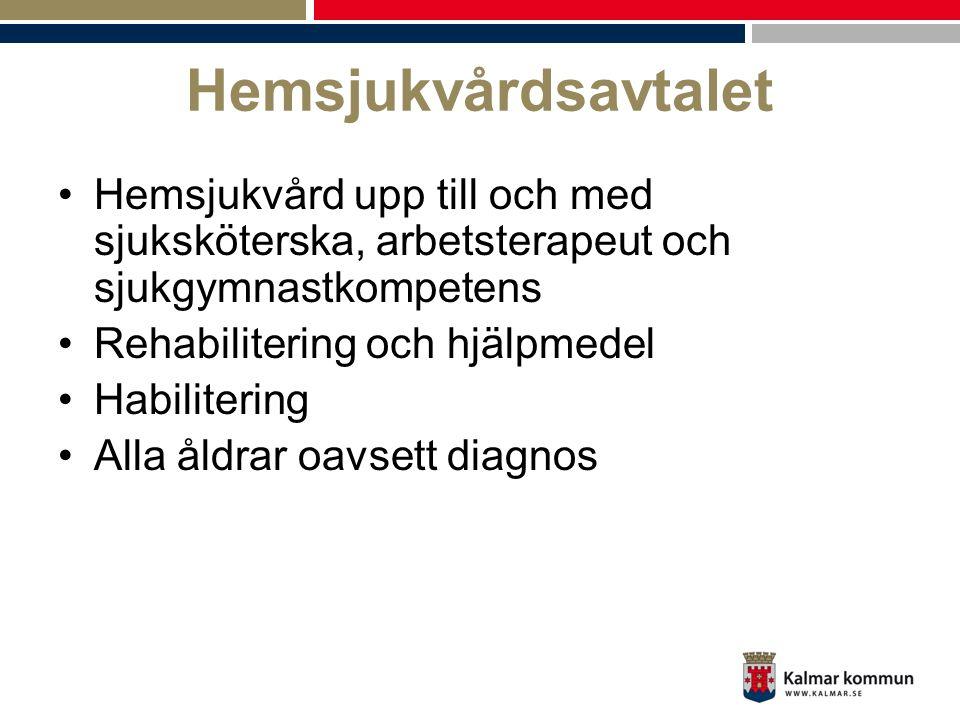 Hemsjukvårdsavtalet •Hemsjukvård upp till och med sjuksköterska, arbetsterapeut och sjukgymnastkompetens •Rehabilitering och hjälpmedel •Habilitering