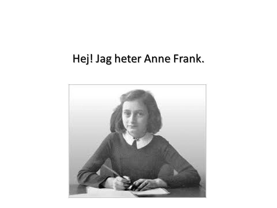 Hej! Jag heter Anne Frank.