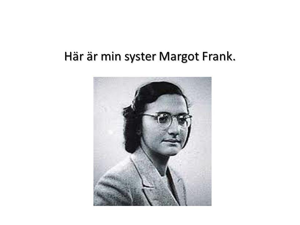 Min syster Margot Frank har också en dagbok och den skriver hon också i.