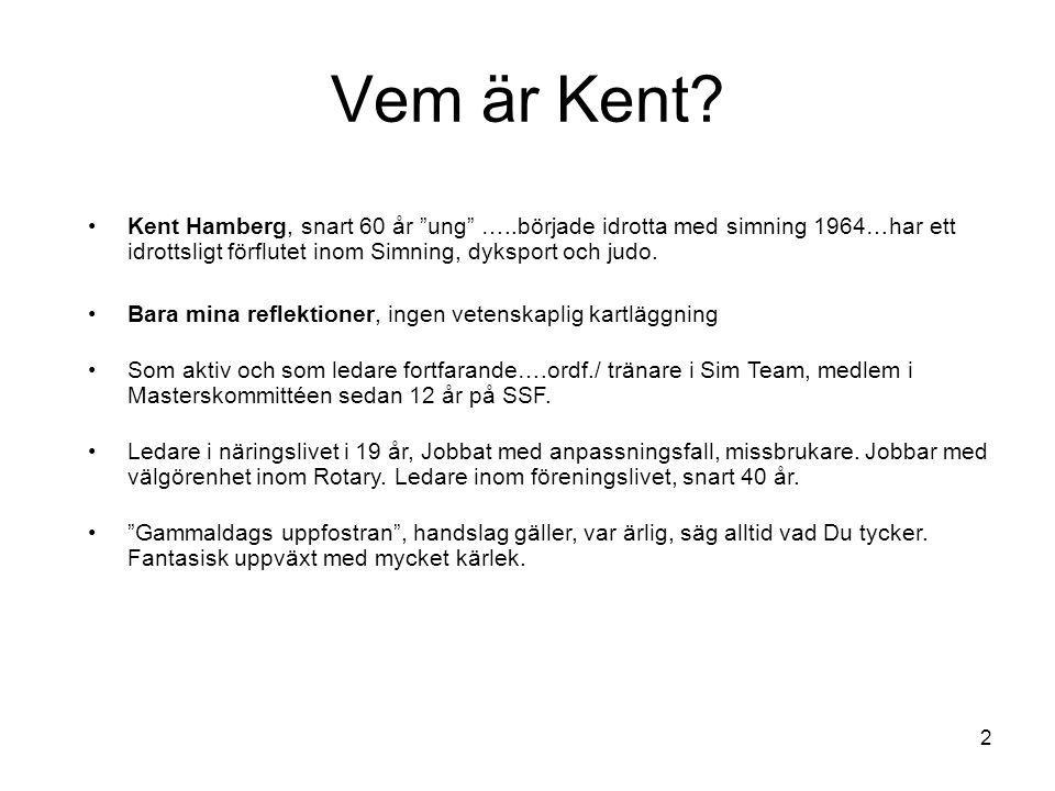"""Vem är Kent? •Kent Hamberg, snart 60 år """"ung"""" …..började idrotta med simning 1964…har ett idrottsligt förflutet inom Simning, dyksport och judo. •Bara"""