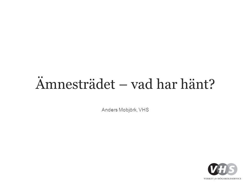 Ämnesträdet – vad har hänt? Anders Mobjörk, VHS