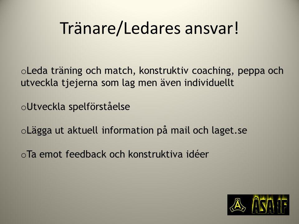 Tränare/Ledares ansvar! o Leda träning och match, konstruktiv coaching, peppa och utveckla tjejerna som lag men även individuellt o Utveckla spelförst