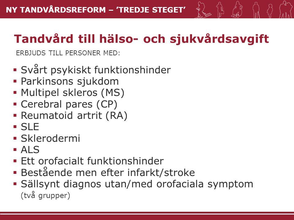 NY TANDVÅRDSREFORM – 'TREDJE STEGET'  Svårt psykiskt funktionshinder  Parkinsons sjukdom  Multipel skleros (MS)  Cerebral pares (CP)  Reumatoid a