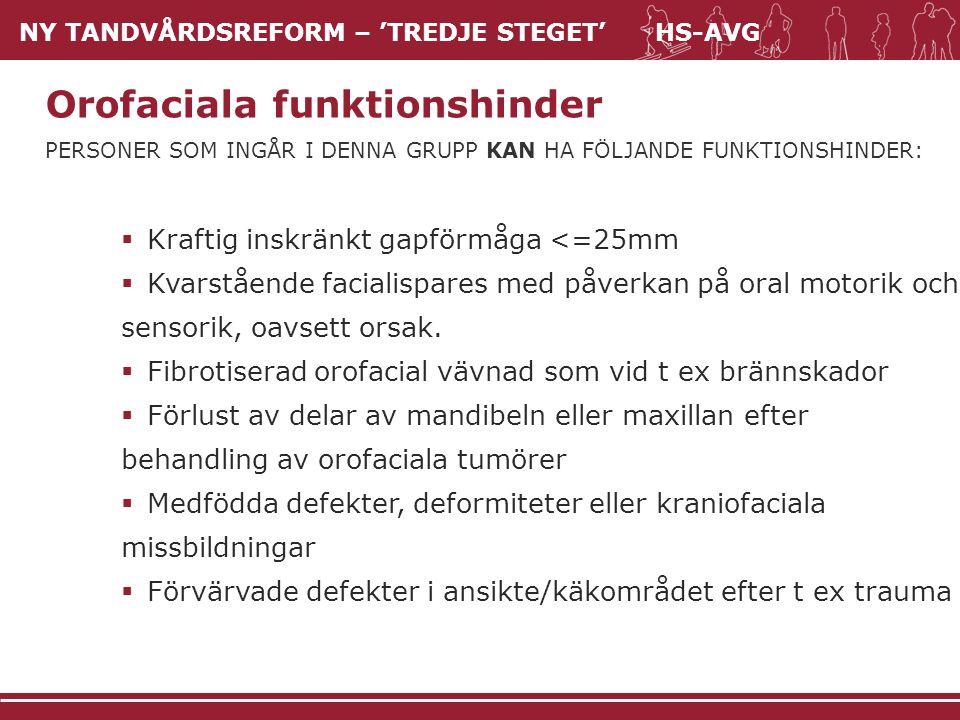 NY TANDVÅRDSREFORM – 'TREDJE STEGET' HS-AVG  Kraftig inskränkt gapförmåga <=25mm  Kvarstående facialispares med påverkan på oral motorik och sensori