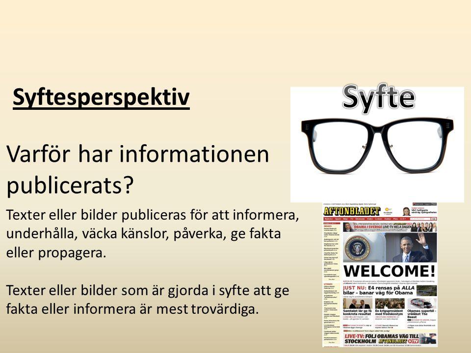 Syftesperspektiv Varför har informationen publicerats? Texter eller bilder publiceras för att informera, underhålla, väcka känslor, påverka, ge fakta