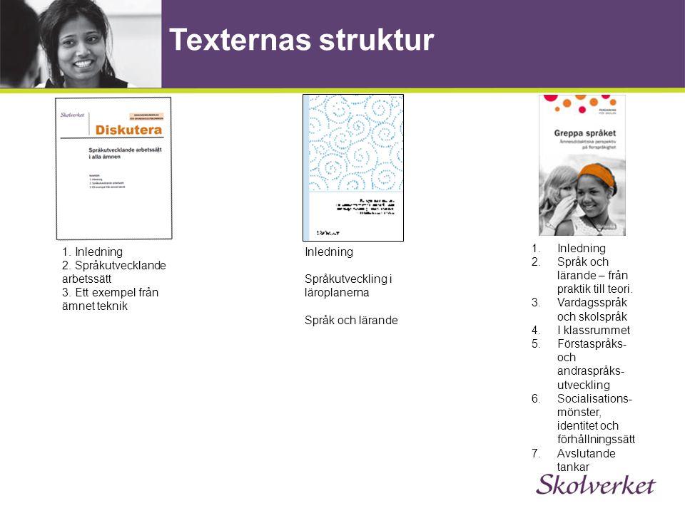 Texternas struktur 1. Inledning 2. Språkutvecklande arbetssätt 3. Ett exempel från ämnet teknik Inledning Språkutveckling i läroplanerna Språk och lär