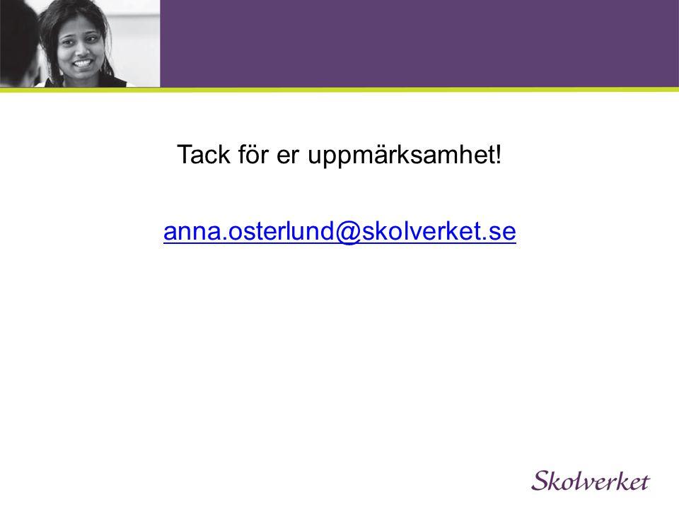 Tack för er uppmärksamhet! anna.osterlund@skolverket.se