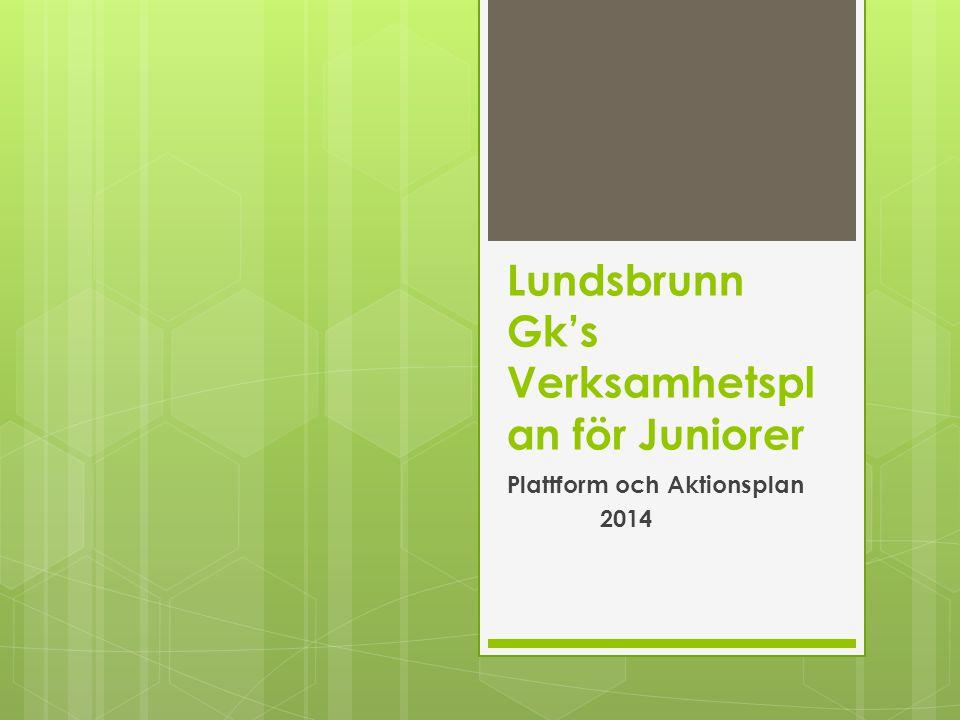 Lundsbrunn Gk's Verksamhetspl an för Juniorer Plattform och Aktionsplan 2014