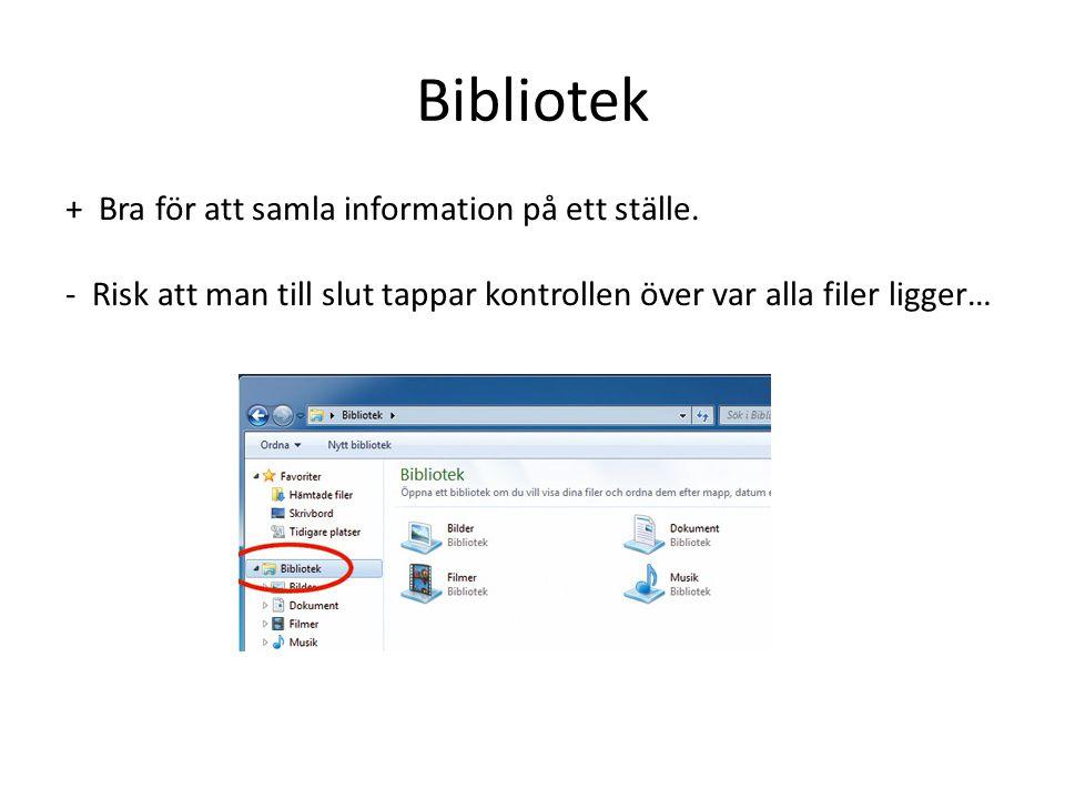 Bibliotek + Bra för att samla information på ett ställe. - Risk att man till slut tappar kontrollen över var alla filer ligger…