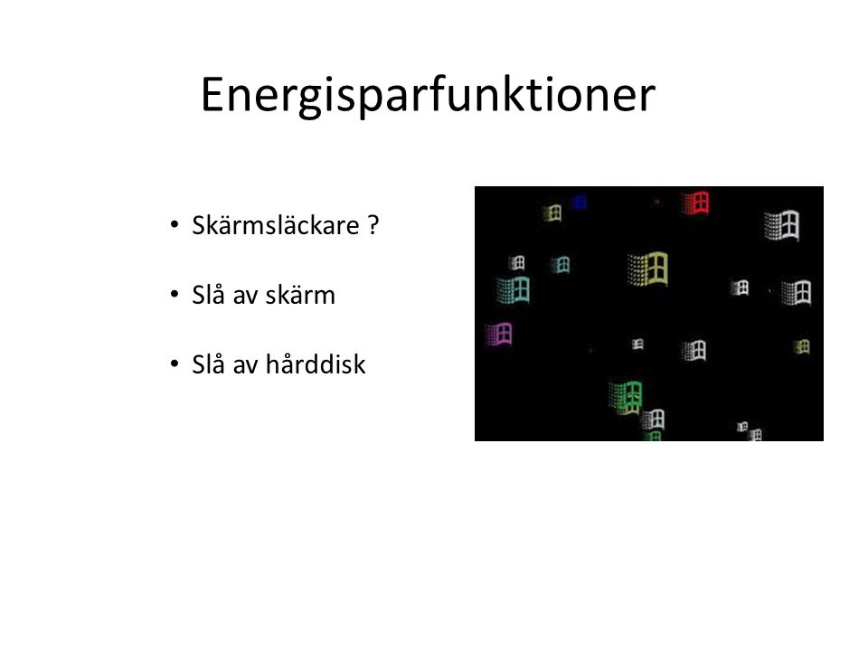 Energisparfunktioner • Skärmsläckare ? • Slå av skärm • Slå av hårddisk