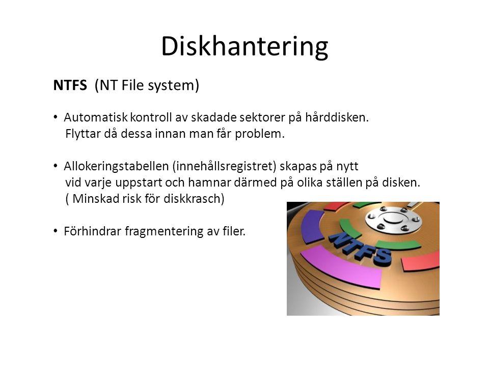 Diskhantering NTFS (NT File system) • Automatisk kontroll av skadade sektorer på hårddisken. Flyttar då dessa innan man får problem. • Allokeringstabe