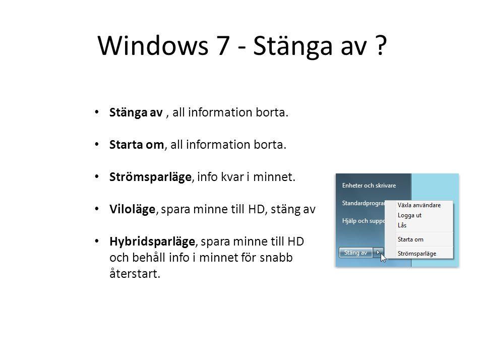 Windows 7 - Stänga av ? • Stänga av, all information borta. • Starta om, all information borta. • Strömsparläge, info kvar i minnet. • Viloläge, spara