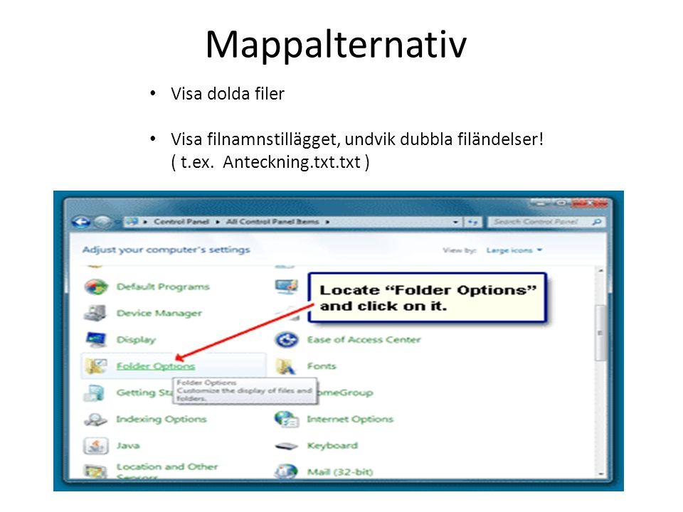 Mappalternativ • Visa dolda filer • Visa filnamnstillägget, undvik dubbla filändelser! ( t.ex. Anteckning.txt.txt )