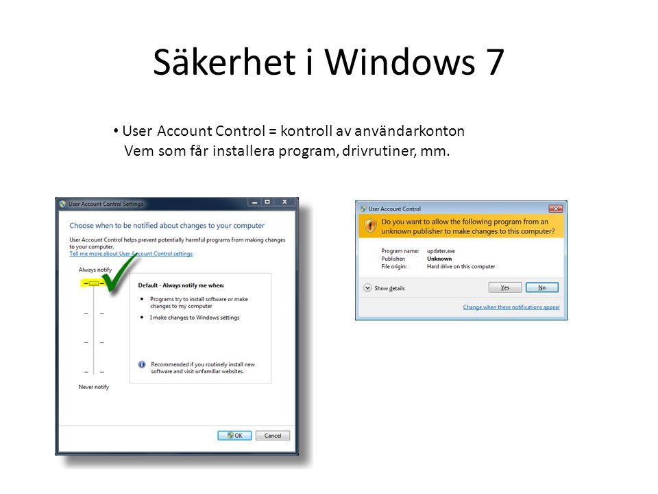 Säkerhet i Windows 7 • User Account Control = kontroll av användarkonton Vem som får installera program, drivrutiner, mm.