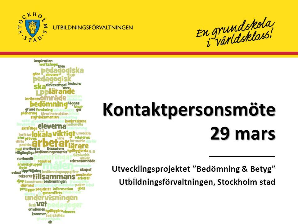 Kontaktpersonsmöte 29 mars Utvecklingsprojektet Bedömning & Betyg Utbildningsförvaltningen, Stockholm stad