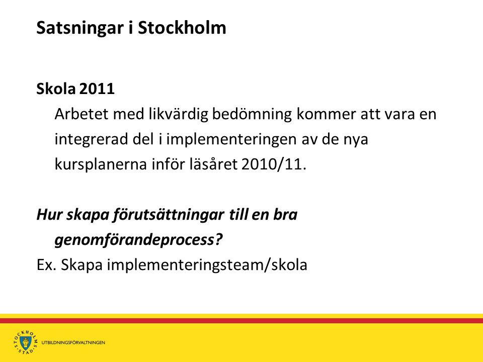 Satsningar i Stockholm Skola 2011 Arbetet med likvärdig bedömning kommer att vara en integrerad del i implementeringen av de nya kursplanerna inför läsåret 2010/11.