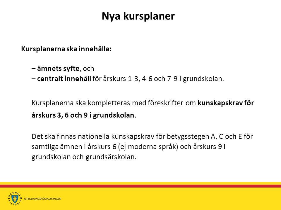 Nya kursplaner Kursplanerna ska innehålla: – ämnets syfte, och – centralt innehåll för årskurs 1-3, 4-6 och 7-9 i grundskolan.