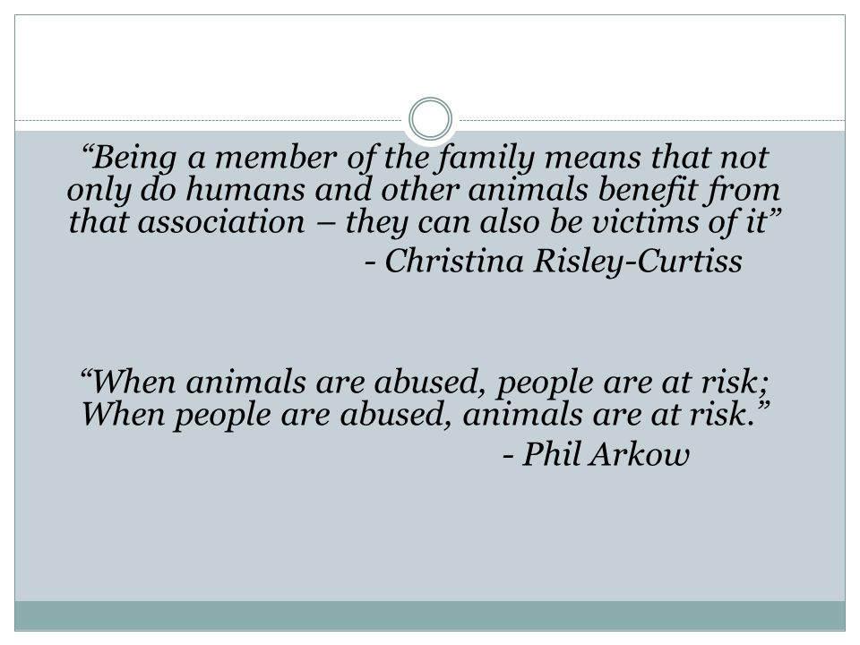 """Being a member of the family means that not only do humans and other animals benefit from that association – they can also be victims of it"" - Christ"