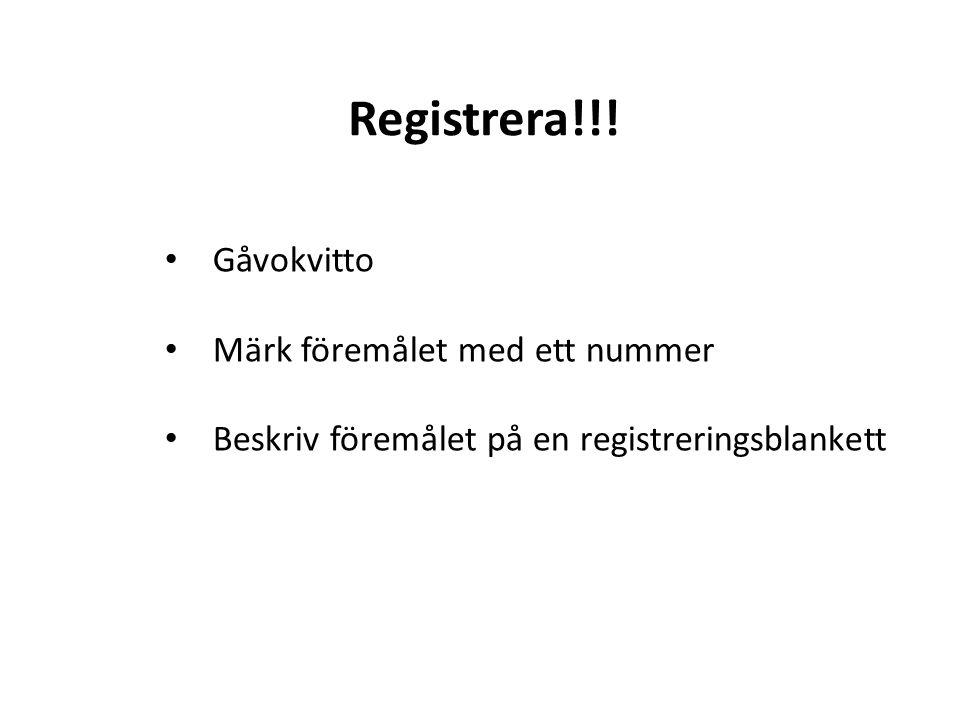 Registrera!!! • Gåvokvitto • Märk föremålet med ett nummer • Beskriv föremålet på en registreringsblankett