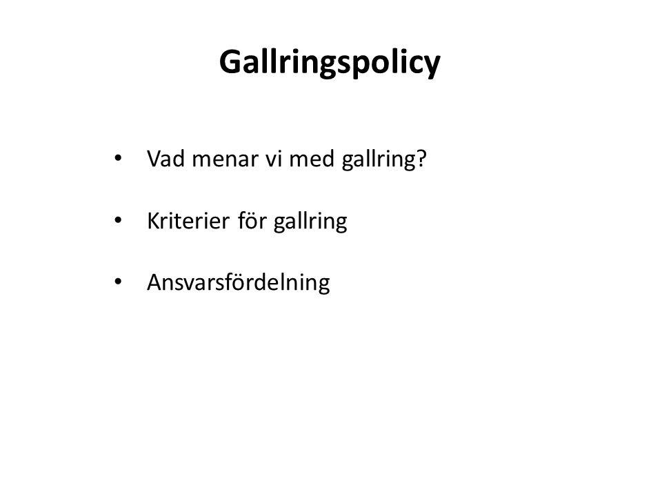 Gallringspolicy • Vad menar vi med gallring? • Kriterier för gallring • Ansvarsfördelning