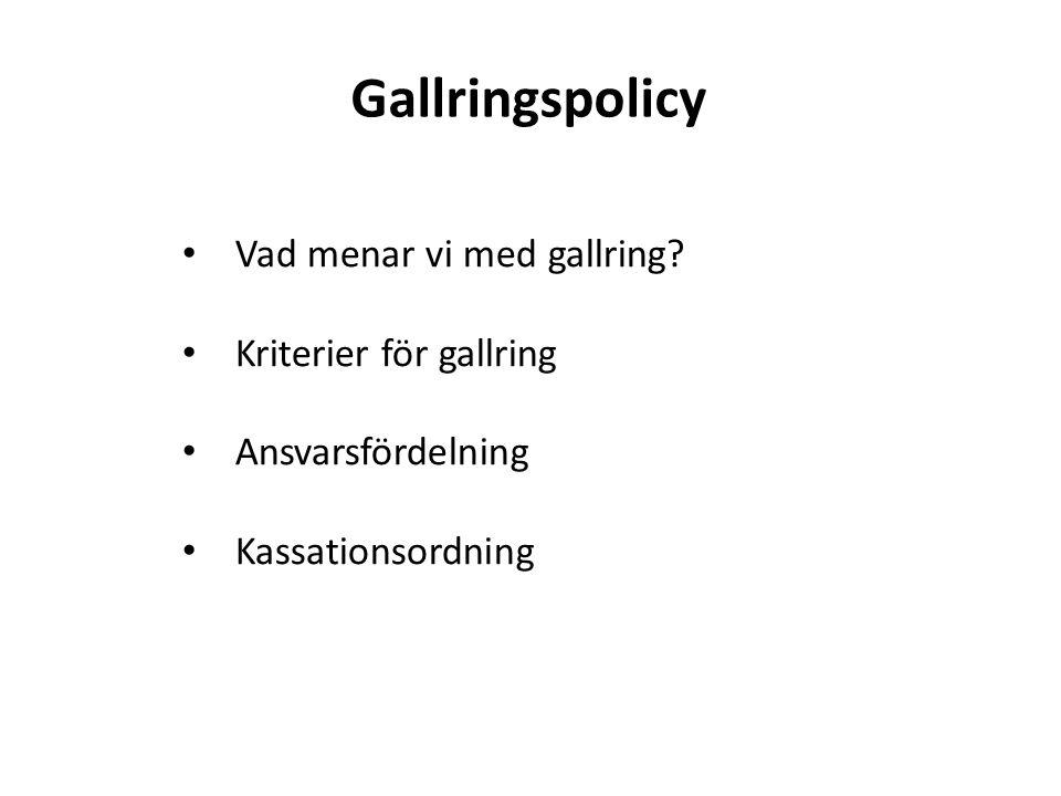 Gallringspolicy • Vad menar vi med gallring? • Kriterier för gallring • Ansvarsfördelning • Kassationsordning
