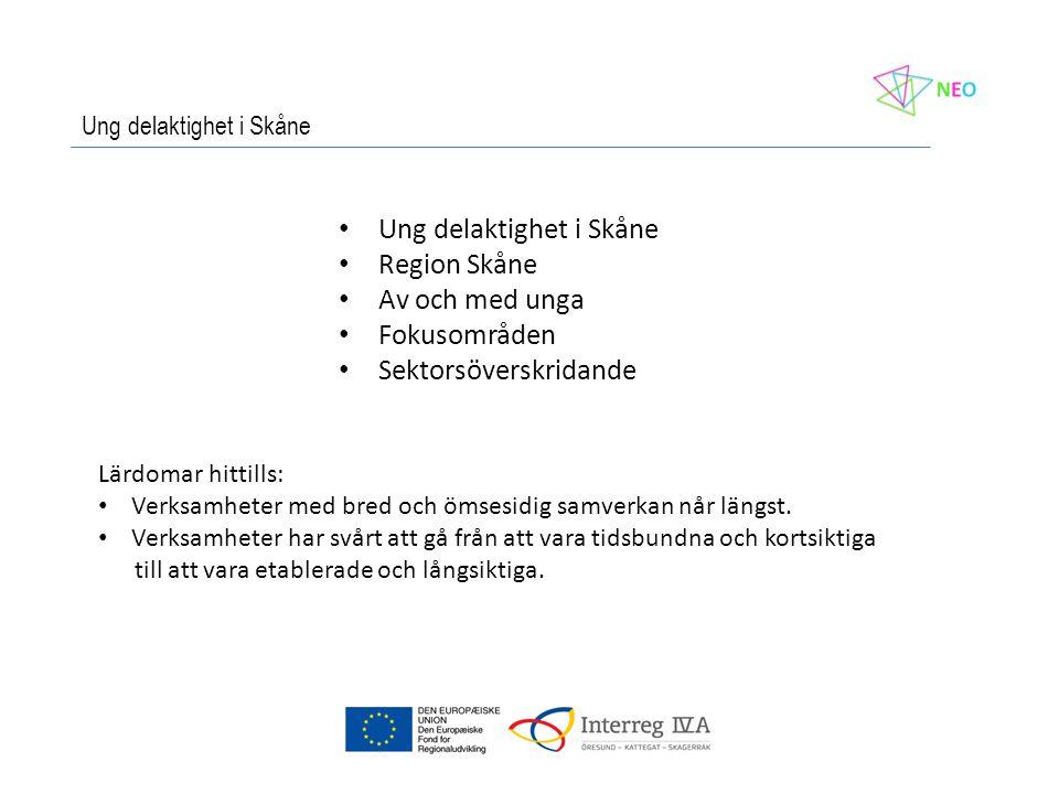 • Ung delaktighet i Skåne • Region Skåne • Av och med unga • Fokusområden • Sektorsöverskridande Ung delaktighet i Skåne Lärdomar hittills: • Verksamheter med bred och ömsesidig samverkan når längst.