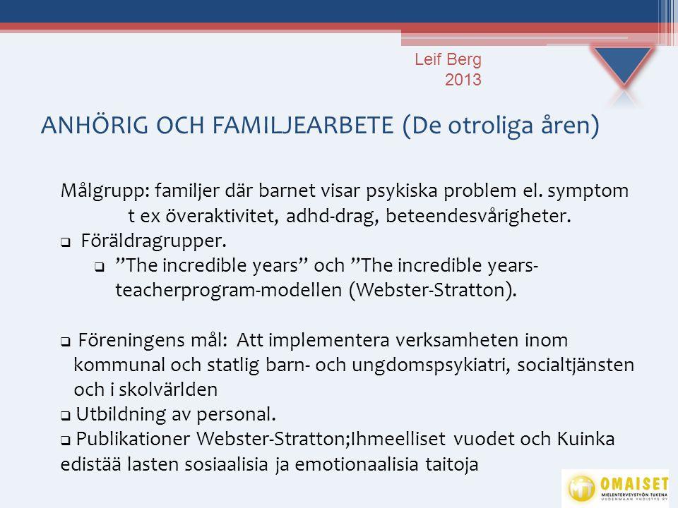 ANHÖRIG OCH FAMILJEARBETE (De otroliga åren) Målgrupp: familjer där barnet visar psykiska problem el. symptom t ex överaktivitet, adhd-drag, beteendes