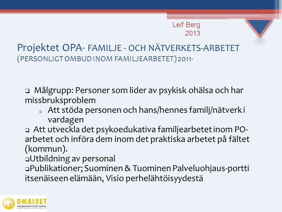 Projektet OPA- FAMILJE - OCH NÄTVERKETS-ARBETET (PERSONLIGT OMBUD INOM FAMILJEARBETET) 2011-  Målgrupp: Personer som lider av psykisk ohälsa och har