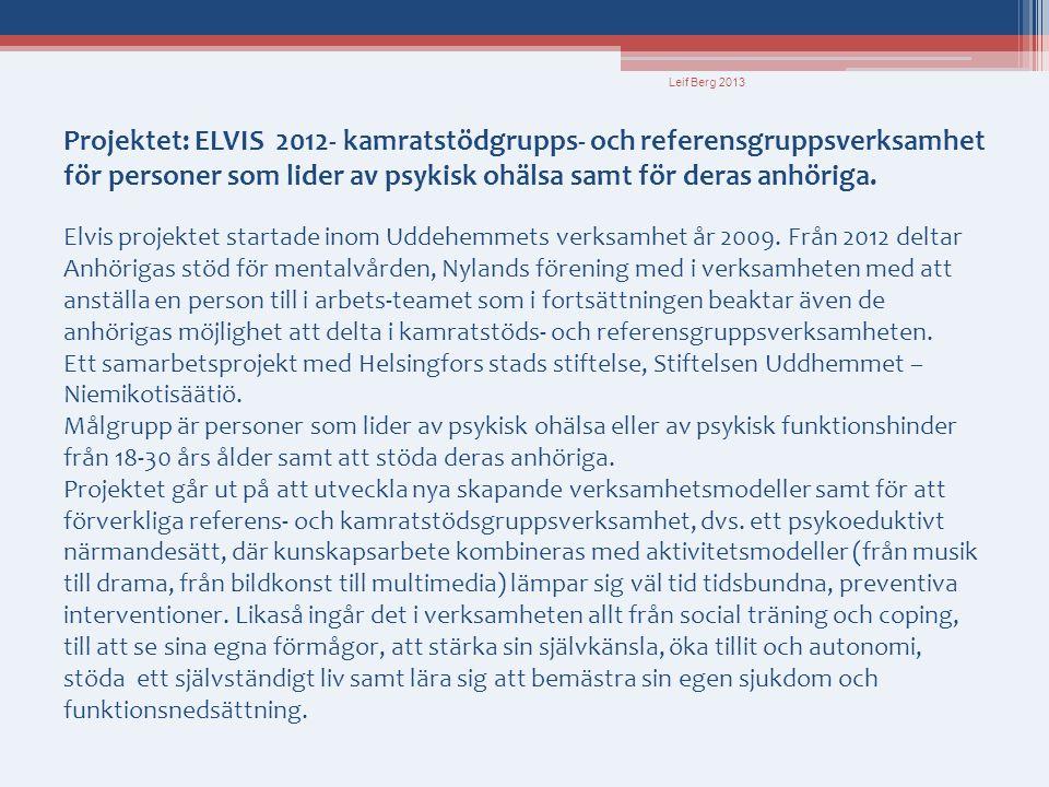 Projektet: ELVIS 2012- kamratstödgrupps- och referensgruppsverksamhet för personer som lider av psykisk ohälsa samt för deras anhöriga. Elvis projekte
