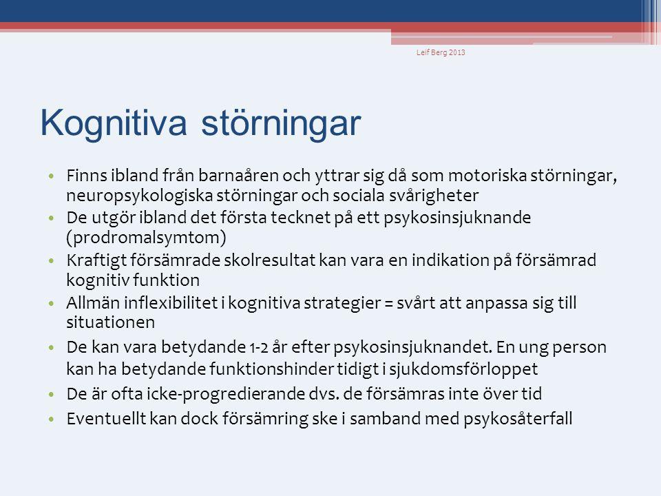 Leif Berg 2013 Kognitiva störningar • Finns ibland från barnaåren och yttrar sig då som motoriska störningar, neuropsykologiska störningar och sociala