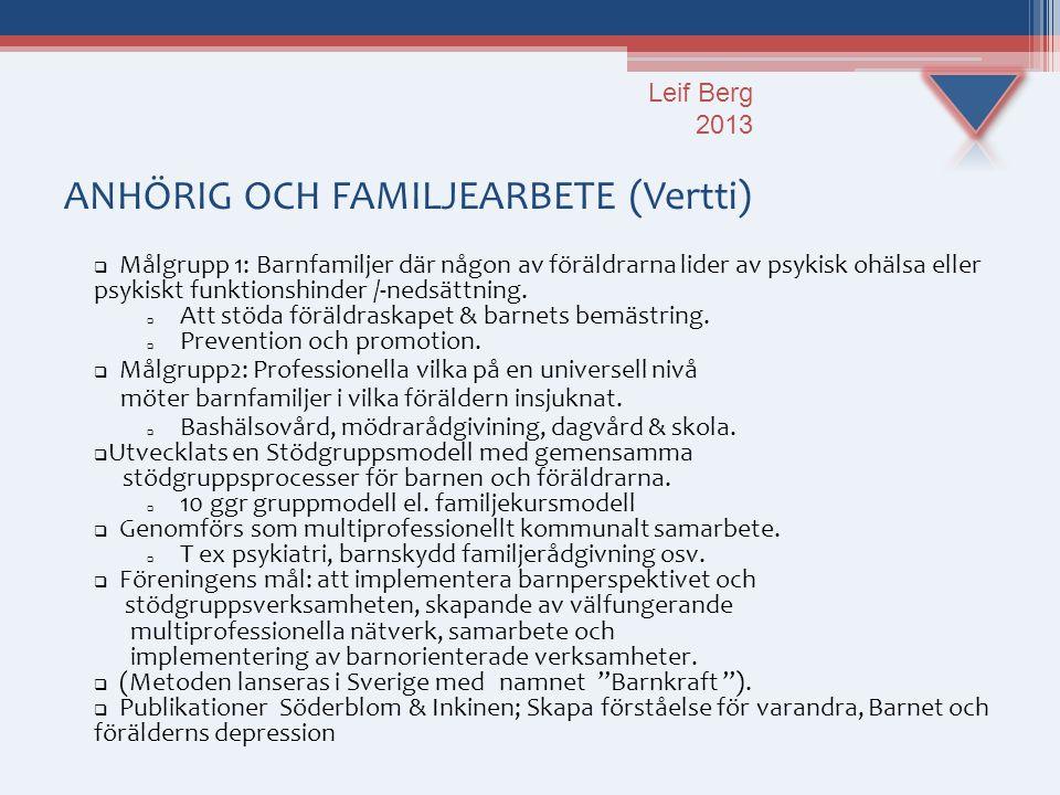 ANHÖRIG OCH FAMILJEARBETE (Vertti)  Målgrupp 1: Barnfamiljer där någon av föräldrarna lider av psykisk ohälsa eller psykiskt funktionshinder /-nedsät