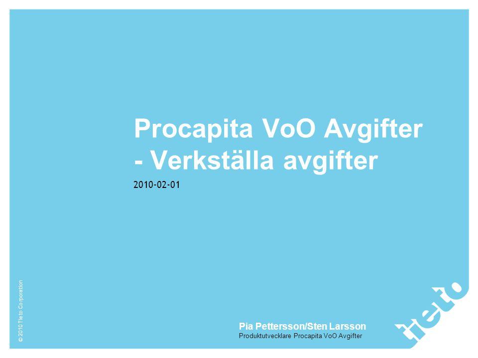 © 2010 Tieto Corporation Procapita VoO Avgifter - Verkställa avgifter 2010-02-01 Pia Pettersson/Sten Larsson Produktutvecklare Procapita VoO Avgifter