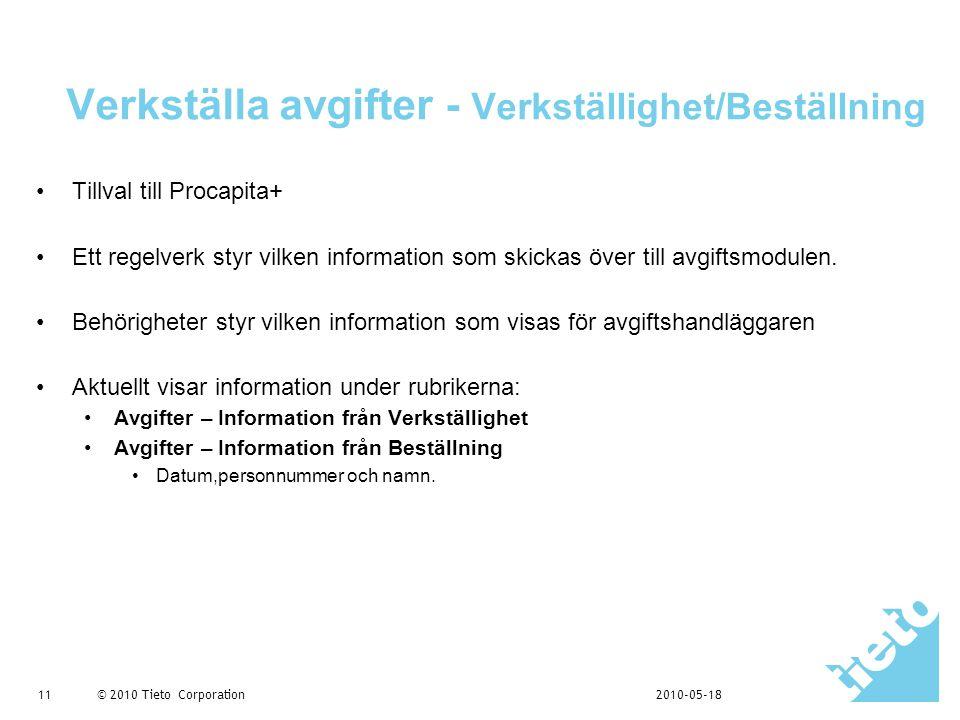 © 2010 Tieto Corporation Verkställa avgifter - Verkställighet/Beställning •Tillval till Procapita+ •Ett regelverk styr vilken information som skickas