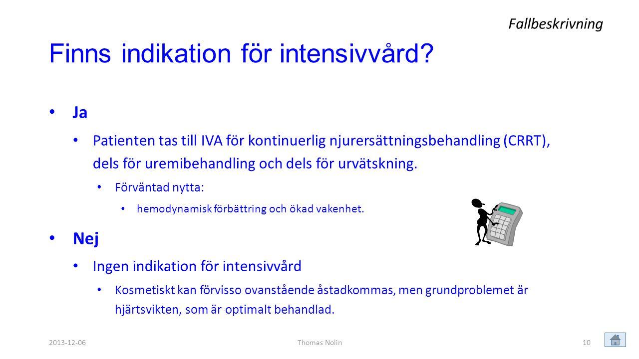 10 Finns indikation för intensivvård? • Ja • Patienten tas till IVA för kontinuerlig njurersättningsbehandling (CRRT), dels för uremibehandling och de