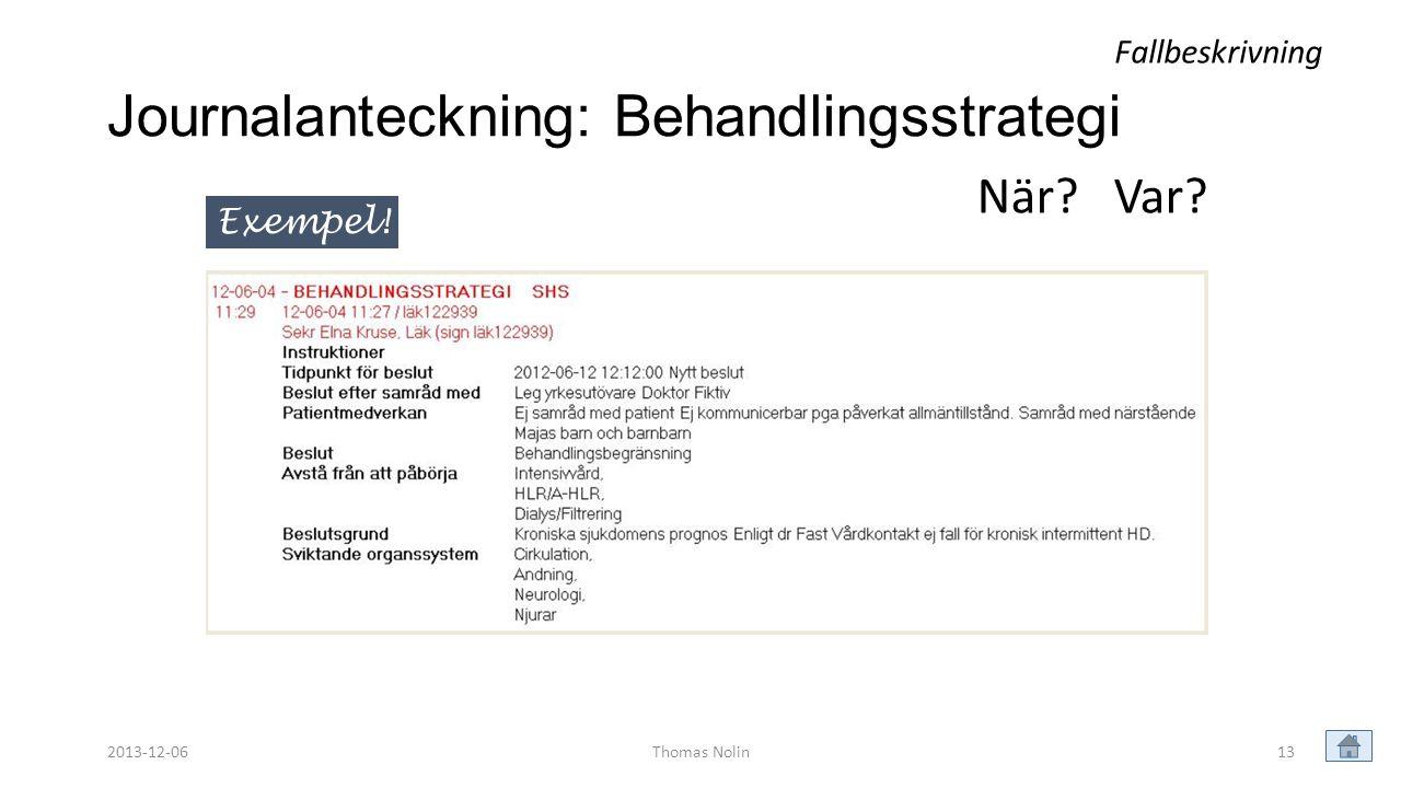 13 Journalanteckning: Behandlingsstrategi Exempel! Fallbeskrivning Thomas Nolin När? Var? 2013-12-06