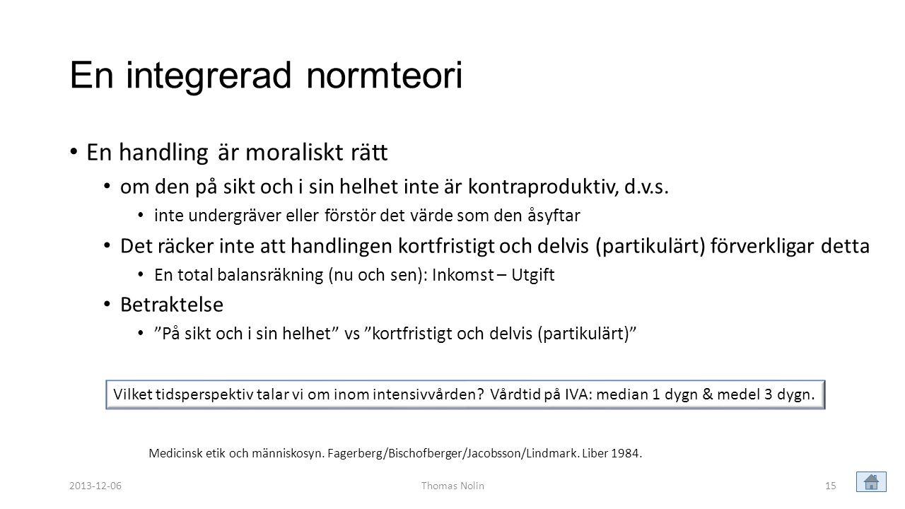 En integrerad normteori • En handling är moraliskt rätt • om den på sikt och i sin helhet inte är kontraproduktiv, d.v.s. • inte undergräver eller för