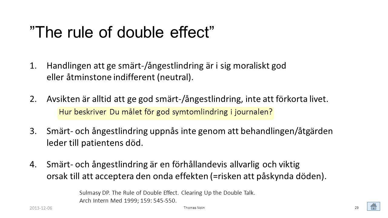 "Thomas Nolin29 ""The rule of double effect"" 1.Handlingen att ge smärt-/ångestlindring är i sig moraliskt god eller åtminstone indifferent (neutral). 2."