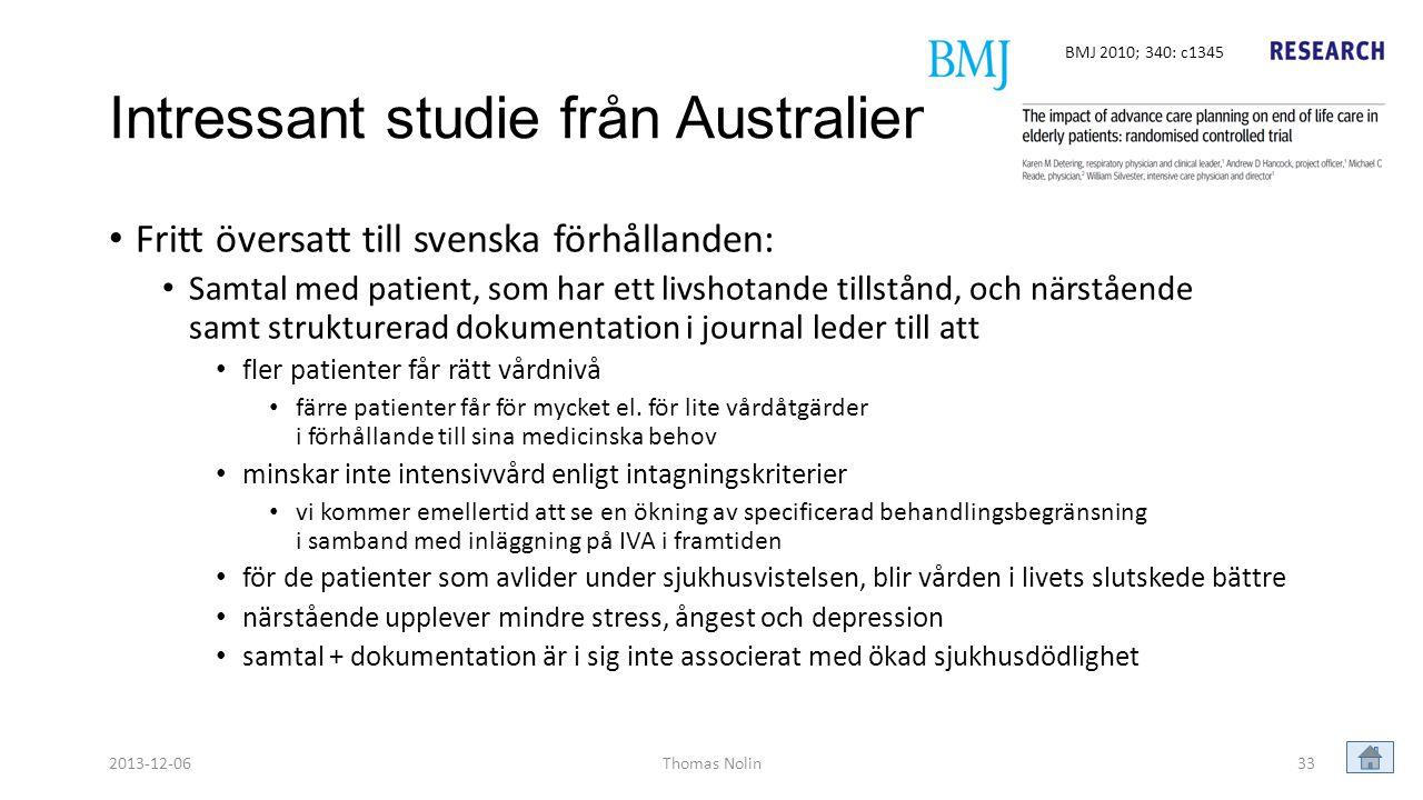 Intressant studie från Australien • Fritt översatt till svenska förhållanden: • Samtal med patient, som har ett livshotande tillstånd, och närstående