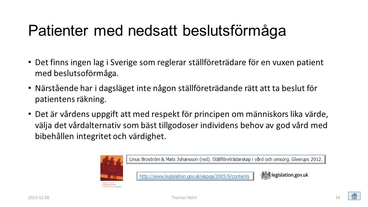 Patienter med nedsatt beslutsförmåga • Det finns ingen lag i Sverige som reglerar ställföreträdare för en vuxen patient med beslutsoförmåga. • Närståe